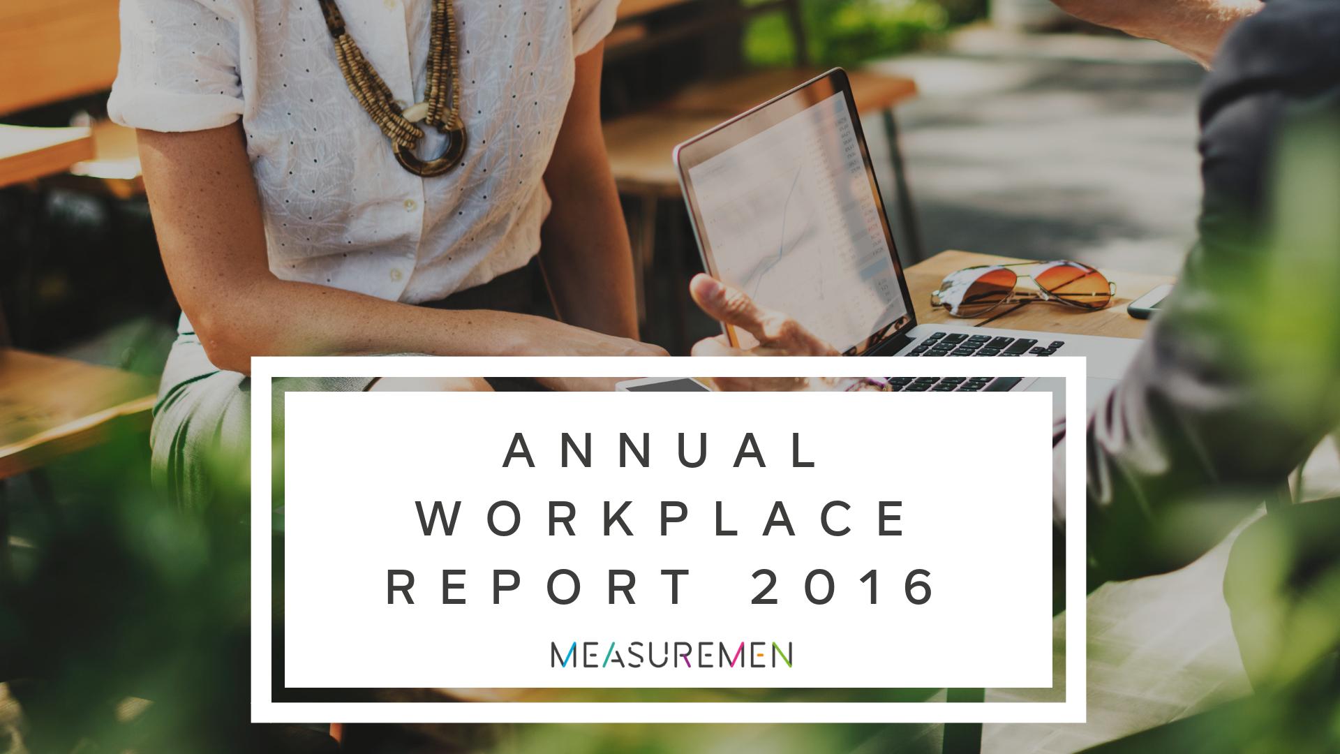 Measuremen Annual Workplace Report 2016